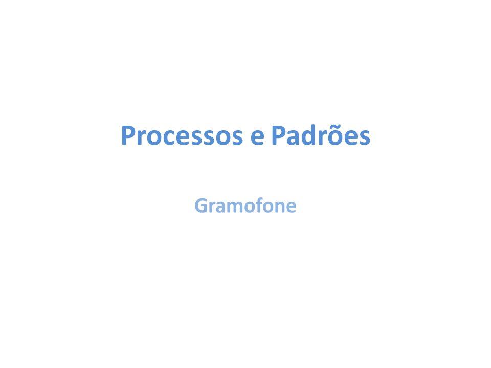 Processos e Padrões Gramofone