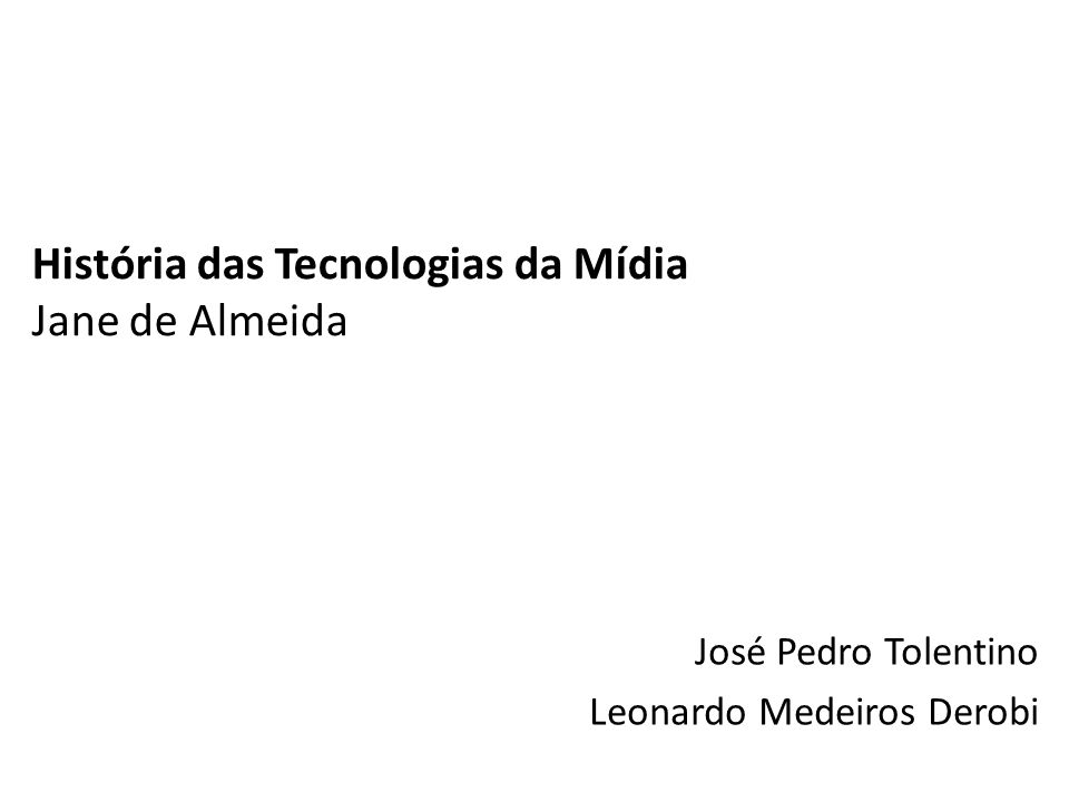 História das Tecnologias da Mídia Jane de Almeida
