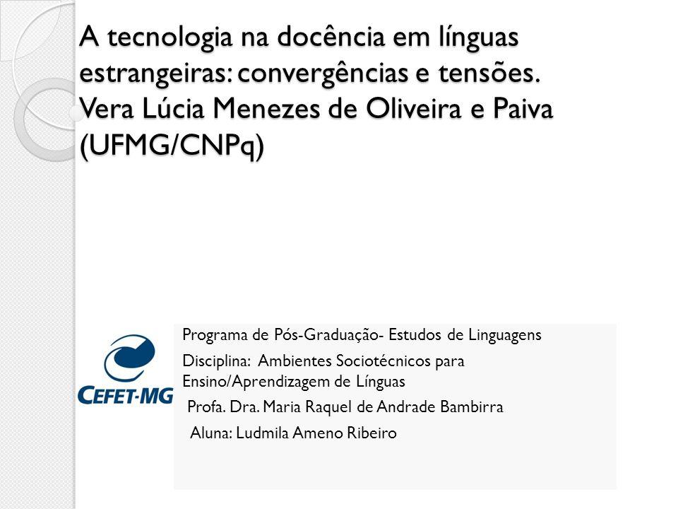 A tecnologia na docência em línguas estrangeiras: convergências e tensões. Vera Lúcia Menezes de Oliveira e Paiva (UFMG/CNPq)