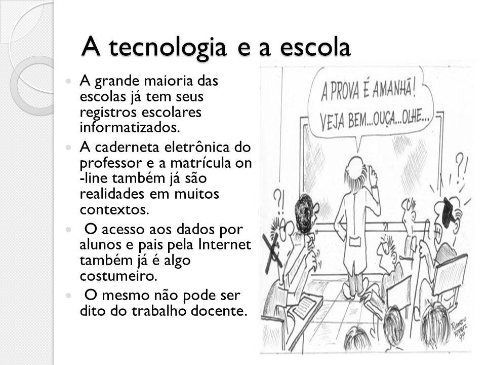 A tecnologia e a escola A grande maioria das escolas já tem seus registros escolares informatizados.