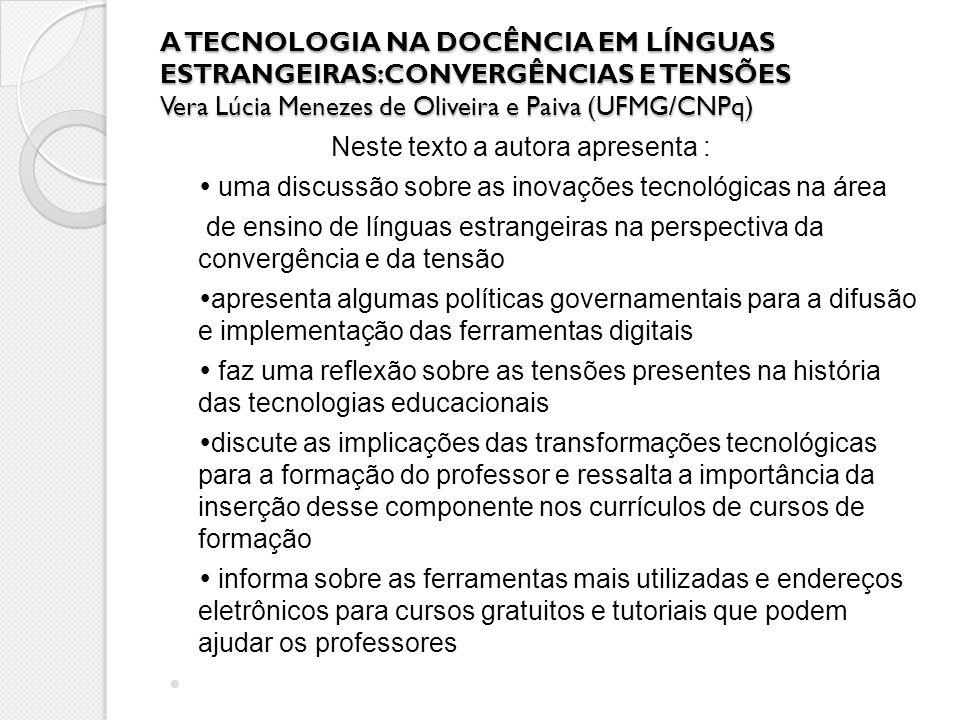 A TECNOLOGIA NA DOCÊNCIA EM LÍNGUAS ESTRANGEIRAS:CONVERGÊNCIAS E TENSÕES Vera Lúcia Menezes de Oliveira e Paiva (UFMG/CNPq)