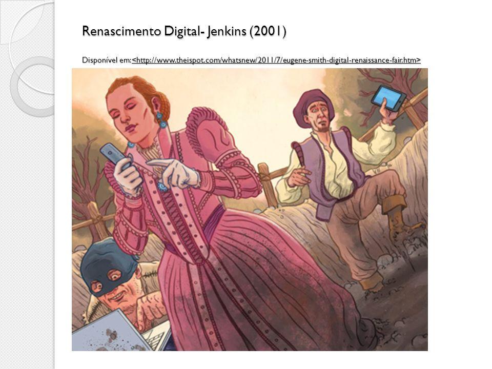 Renascimento Digital- Jenkins (2001) Disponível em:<http://www