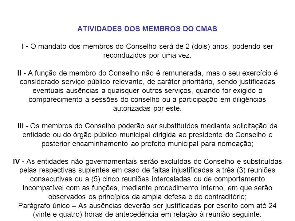 ATIVIDADES DOS MEMBROS DO CMAS I - O mandato dos membros do Conselho será de 2 (dois) anos, podendo ser reconduzidos por uma vez.