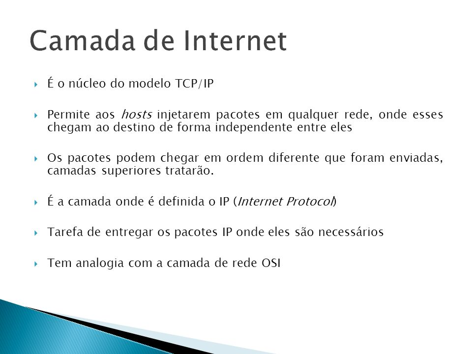 Camada de Internet É o núcleo do modelo TCP/IP