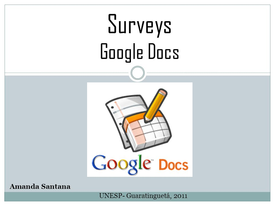 Surveys Google Docs Amanda Santana UNESP- Guaratinguetá, 2011