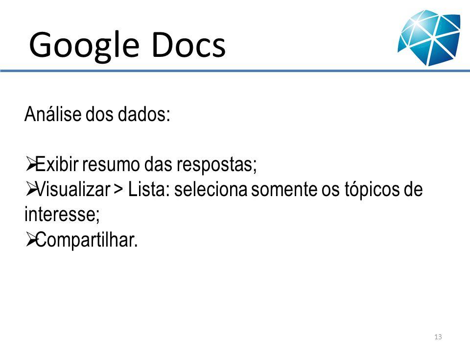 Google Docs Análise dos dados: Exibir resumo das respostas;