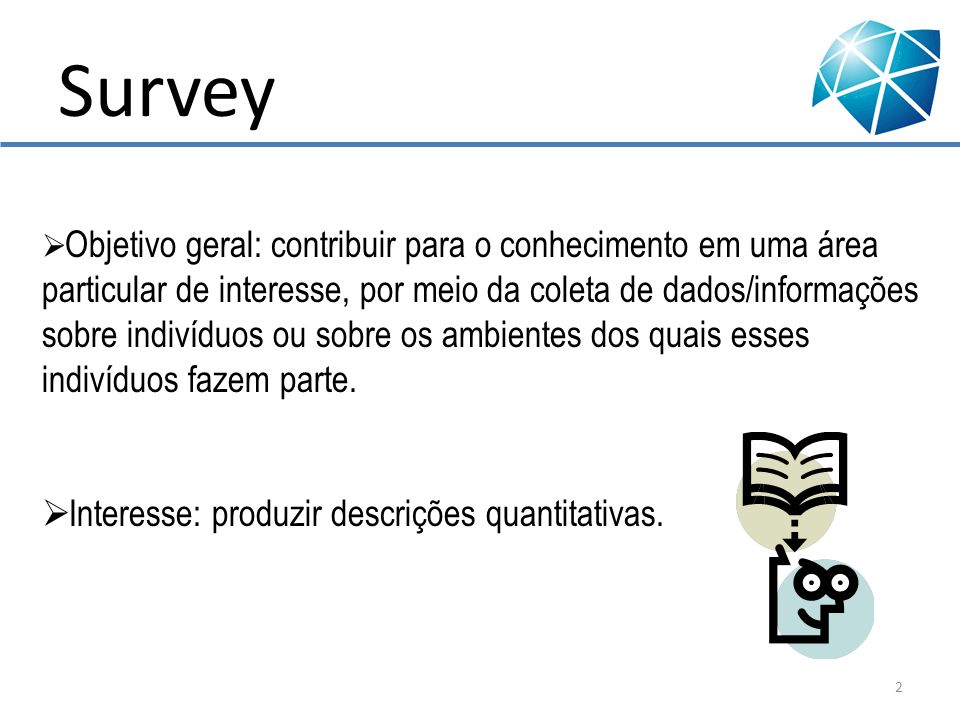 Survey Interesse: produzir descrições quantitativas.