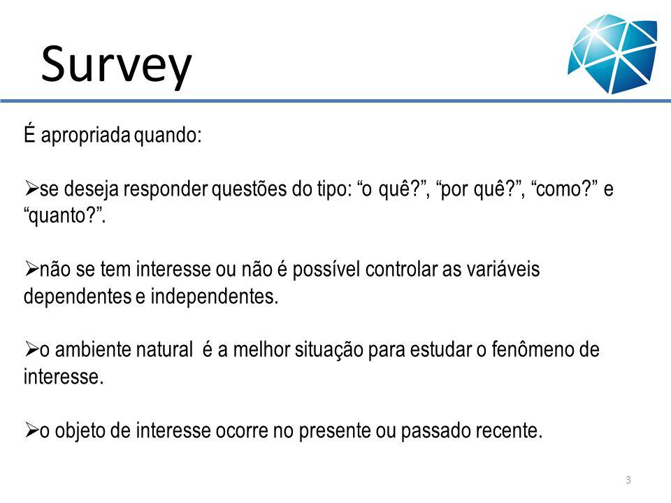 Survey É apropriada quando: