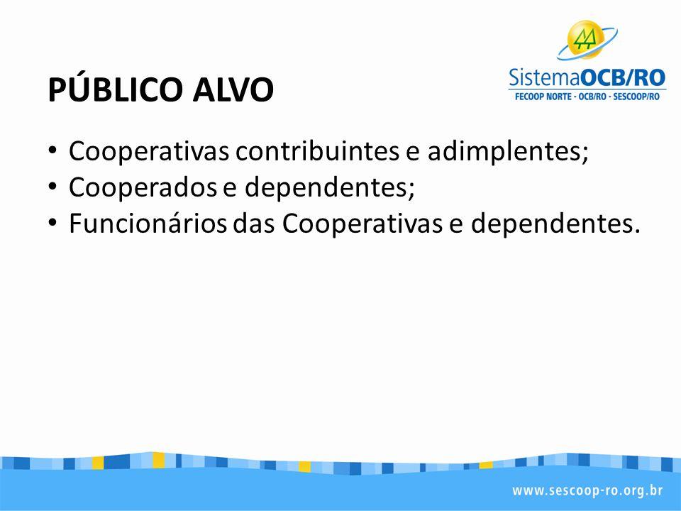PÚBLICO ALVO Cooperativas contribuintes e adimplentes;