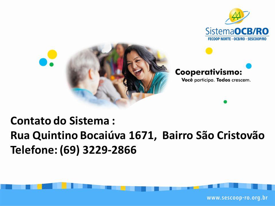 Contato do Sistema : Rua Quintino Bocaiúva 1671, Bairro São Cristovão Telefone: (69) 3229-2866