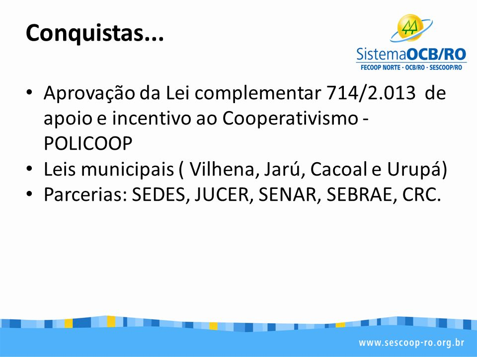 Conquistas... Aprovação da Lei complementar 714/2.013 de apoio e incentivo ao Cooperativismo - POLICOOP.