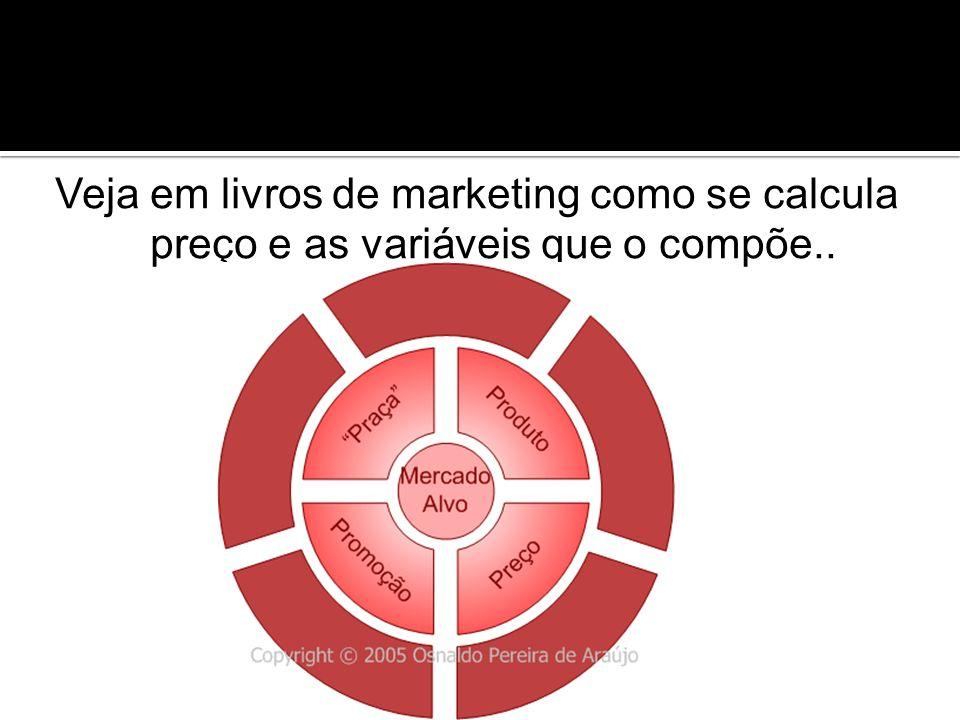 Veja em livros de marketing como se calcula preço e as variáveis que o compõe..