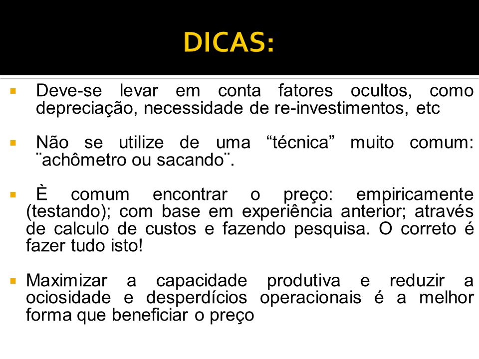 DICAS: Deve-se levar em conta fatores ocultos, como depreciação, necessidade de re-investimentos, etc.