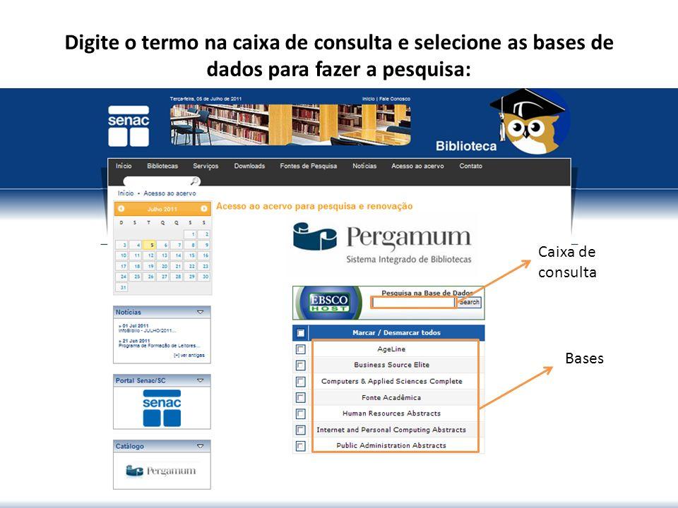 Digite o termo na caixa de consulta e selecione as bases de dados para fazer a pesquisa: