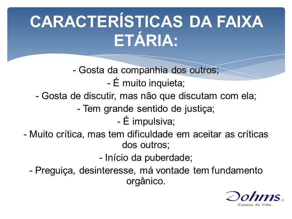 CARACTERÍSTICAS DA FAIXA ETÁRIA: