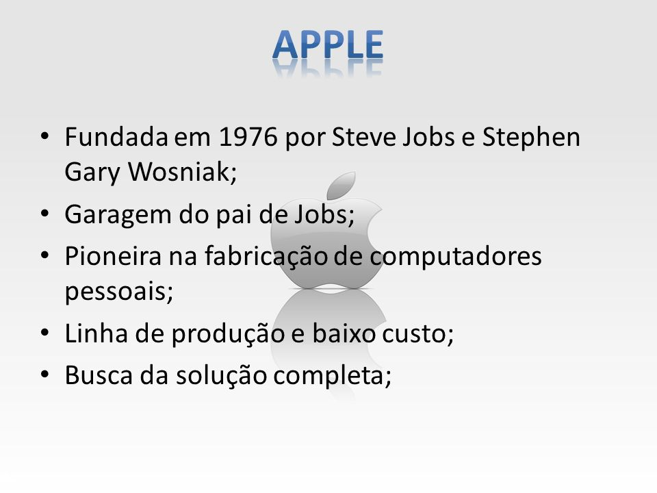 apple Fundada em 1976 por Steve Jobs e Stephen Gary Wosniak;