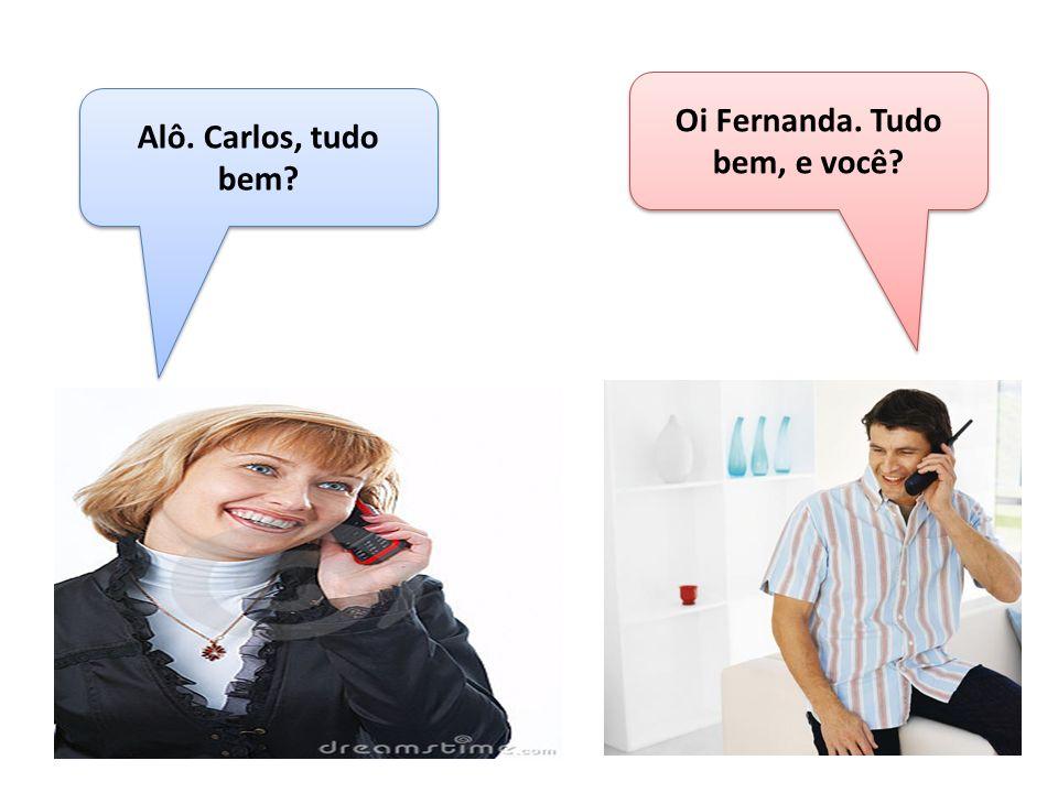 Oi Fernanda. Tudo bem, e você