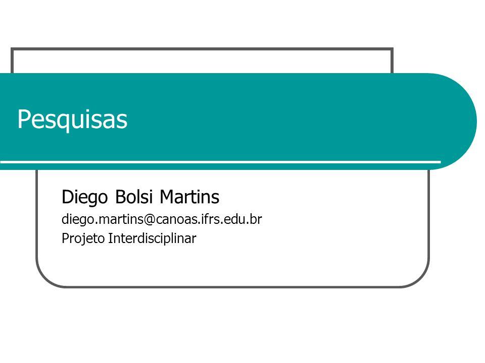 Pesquisas Diego Bolsi Martins diego.martins@canoas.ifrs.edu.br