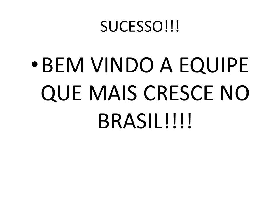BEM VINDO A EQUIPE QUE MAIS CRESCE NO BRASIL!!!!