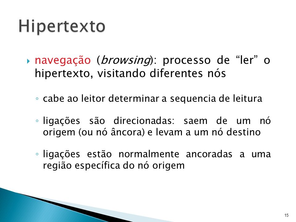 Hipertexto navegação (browsing): processo de ler o hipertexto, visitando diferentes nós. cabe ao leitor determinar a sequencia de leitura.