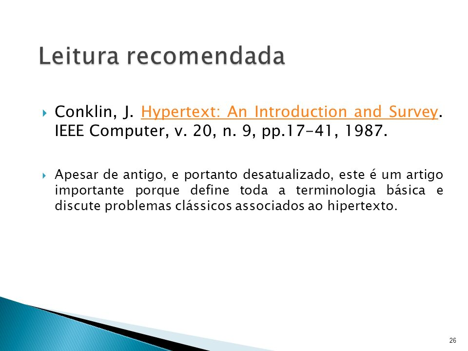 Leitura recomendada Conklin, J. Hypertext: An Introduction and Survey. IEEE Computer, v. 20, n. 9, pp.17-41, 1987.