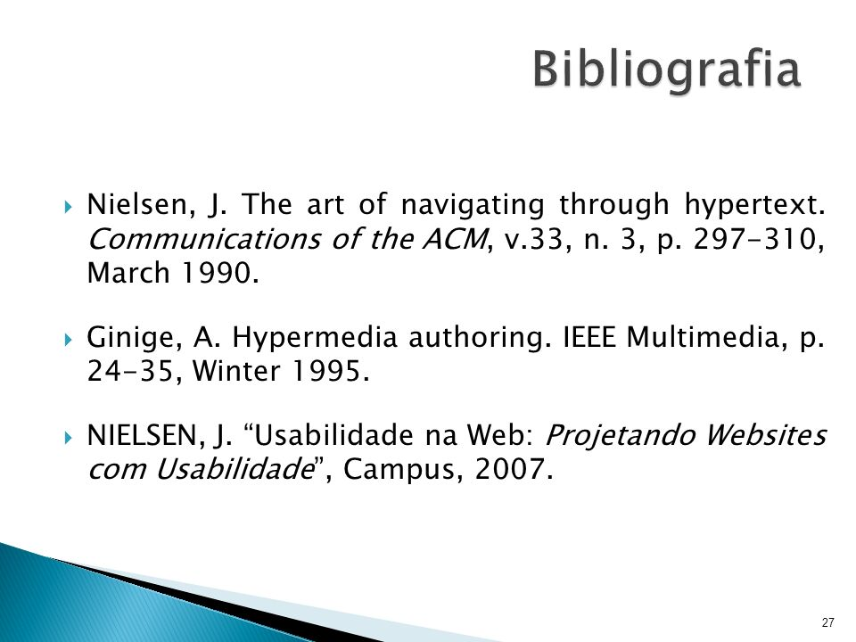 Bibliografia Nielsen, J. The art of navigating through hypertext. Communications of the ACM, v.33, n. 3, p. 297-310, March 1990.