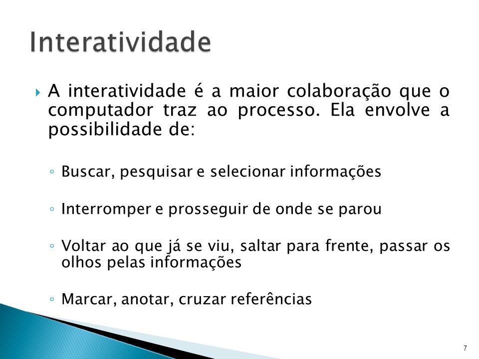 Interatividade A interatividade é a maior colaboração que o computador traz ao processo. Ela envolve a possibilidade de: