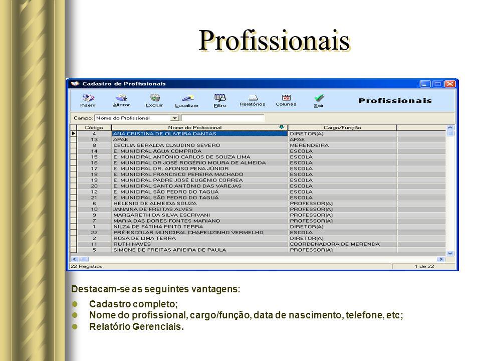 Profissionais Destacam-se as seguintes vantagens: Cadastro completo;