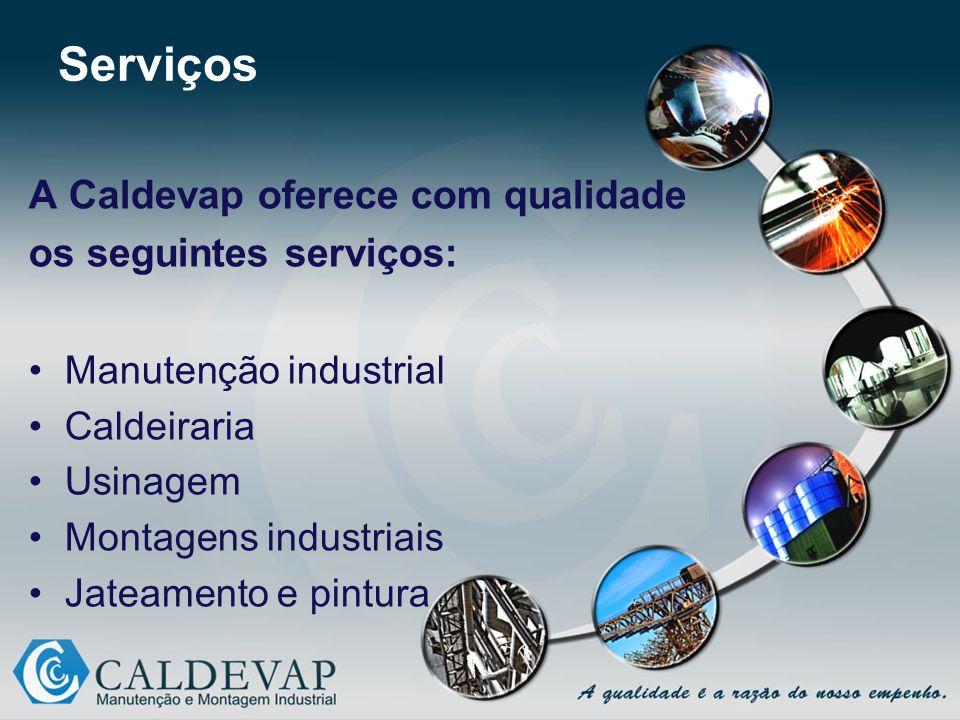 Serviços A Caldevap oferece com qualidade os seguintes serviços: