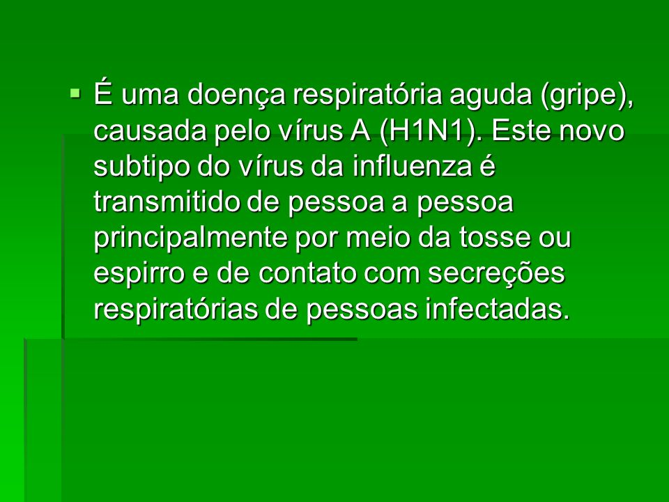 É uma doença respiratória aguda (gripe), causada pelo vírus A (H1N1)