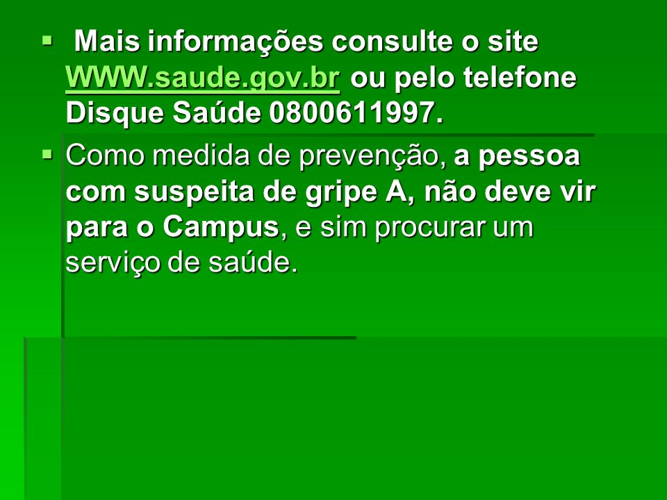 Mais informações consulte o site WWW. saude. gov