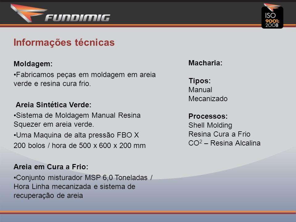 Informações técnicas Macharia: Tipos: Manual Mecanizado Processos: Shell Molding Resina Cura a Frio CO2 – Resina Alcalina.