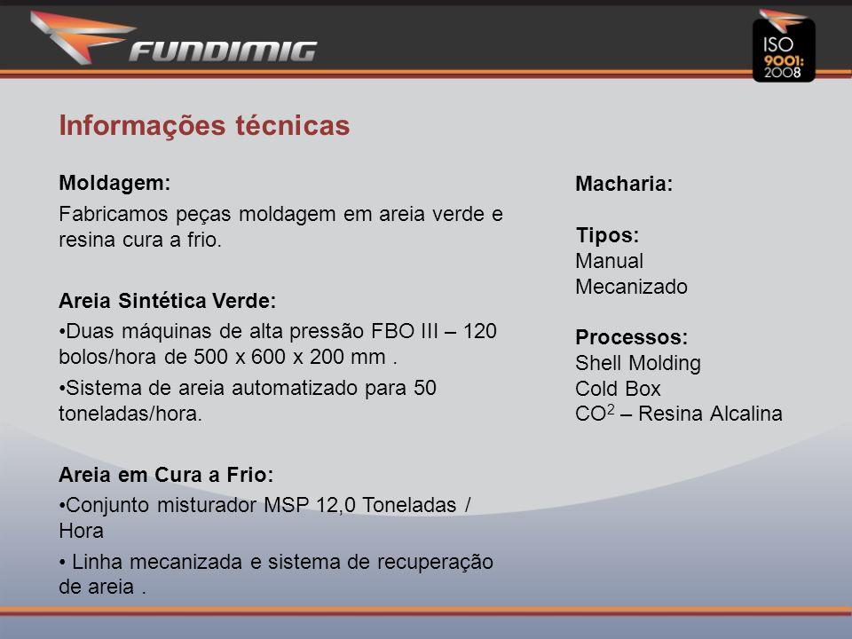 Informações técnicas Macharia: Tipos: Manual Mecanizado Processos: Shell Molding Cold Box CO2 – Resina Alcalina.