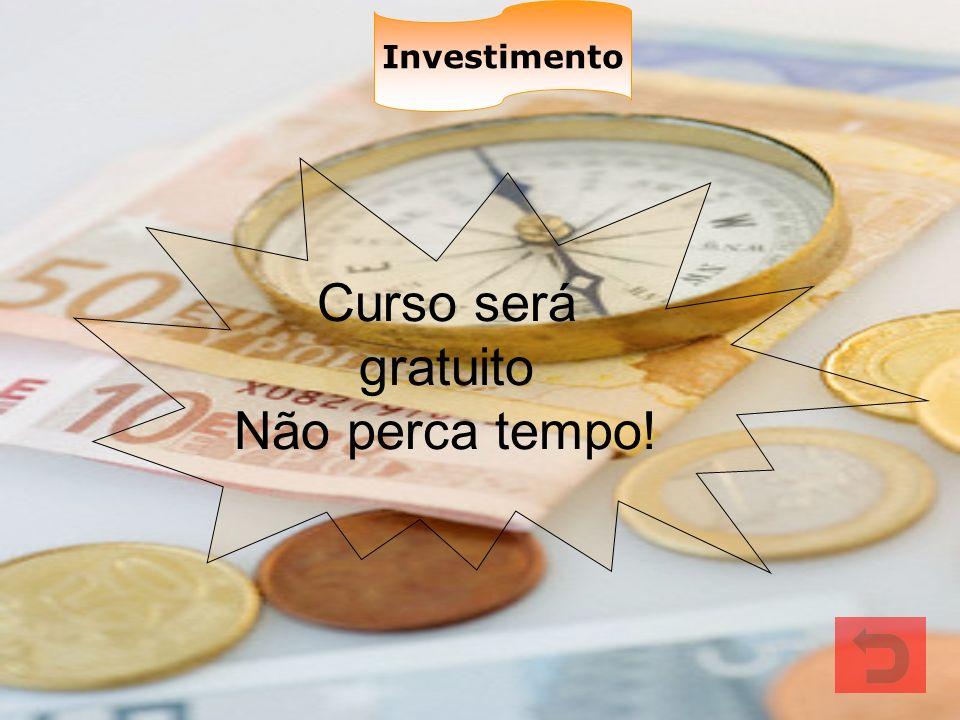 Investimento Curso será gratuito Não perca tempo!