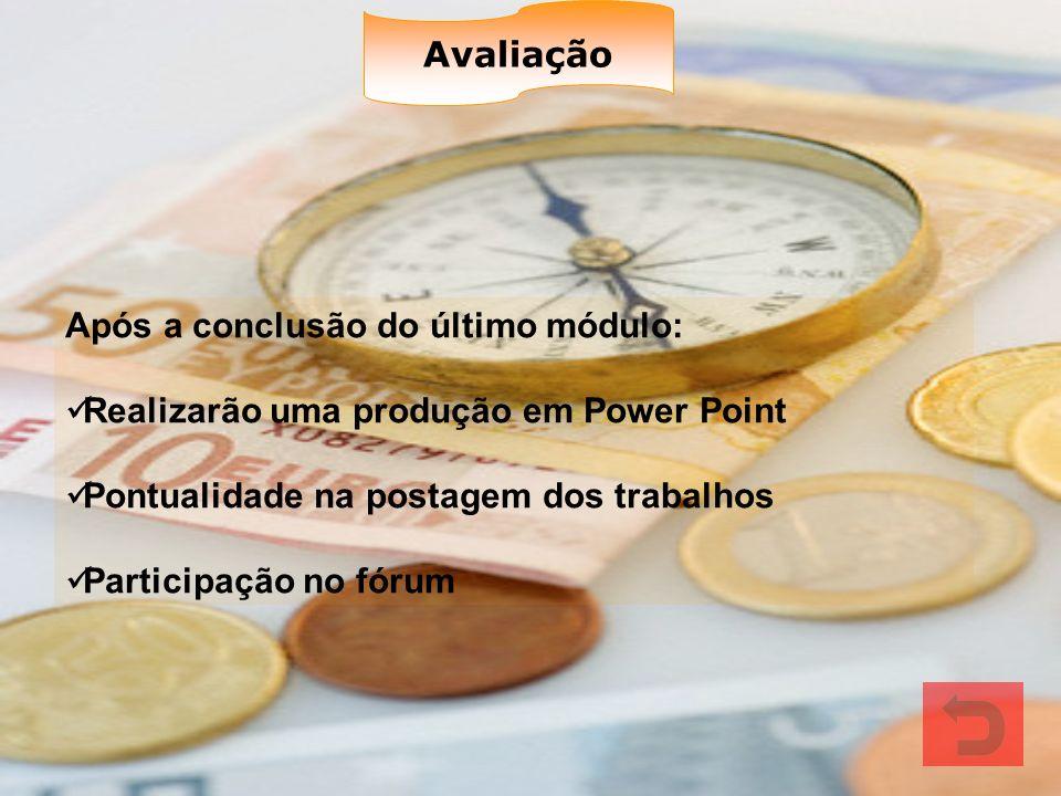 Avaliação Após a conclusão do último módulo: Realizarão uma produção em Power Point. Pontualidade na postagem dos trabalhos.