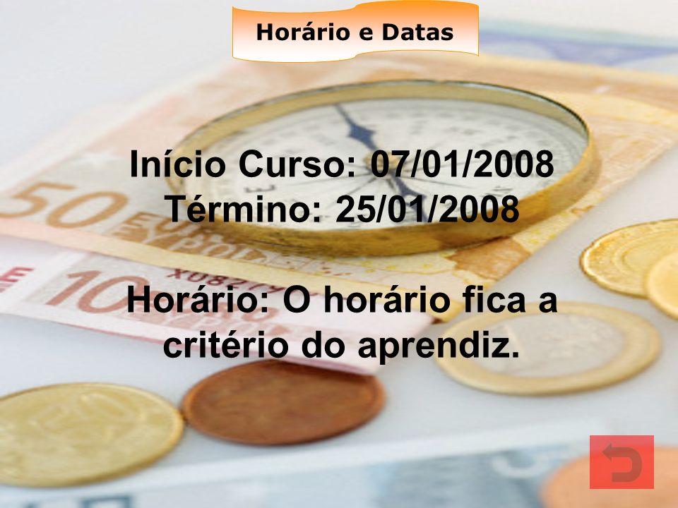 Horário e Datas Início Curso: 07/01/2008 Término: 25/01/2008 Horário: O horário fica a critério do aprendiz.
