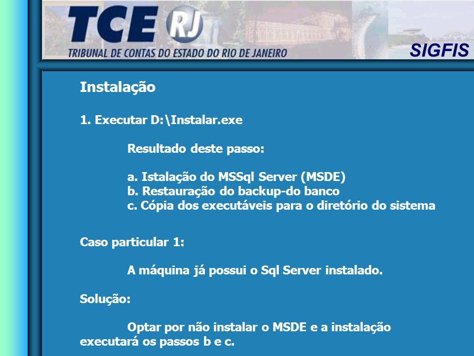 Instalação 1. Executar D:\Instalar.exe Resultado deste passo: