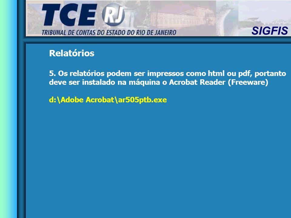 Relatórios 5. Os relatórios podem ser impressos como html ou pdf, portanto deve ser instalado na máquina o Acrobat Reader (Freeware)