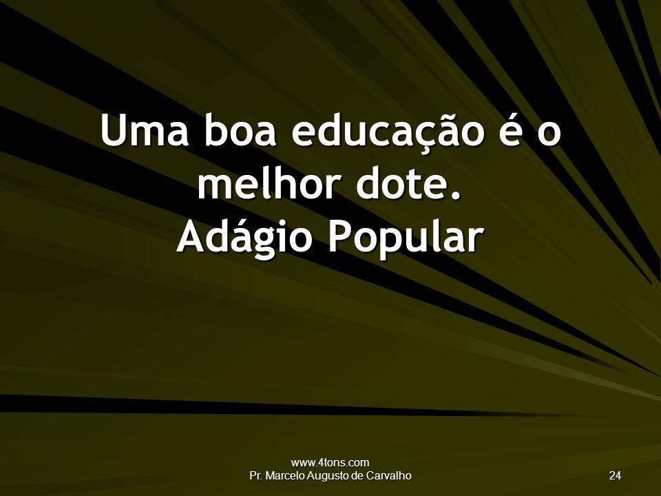 Uma boa educação é o melhor dote. Adágio Popular