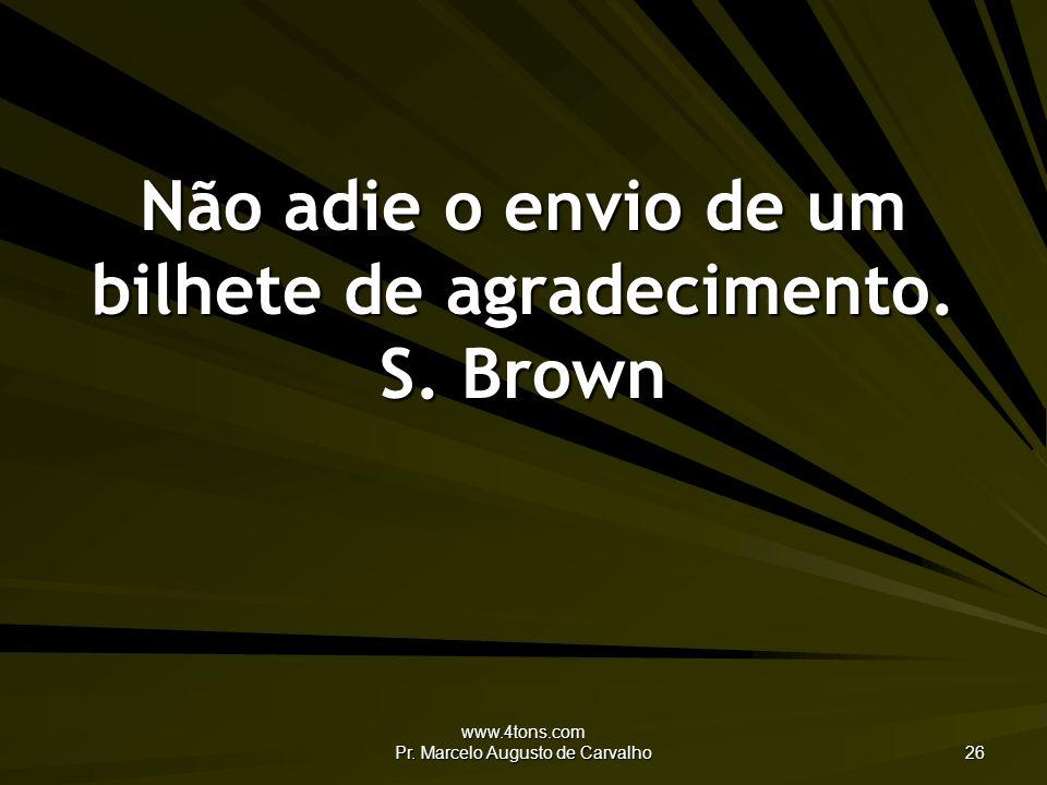 Não adie o envio de um bilhete de agradecimento. S. Brown