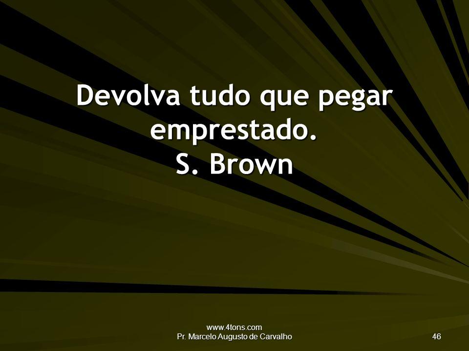 Devolva tudo que pegar emprestado. S. Brown
