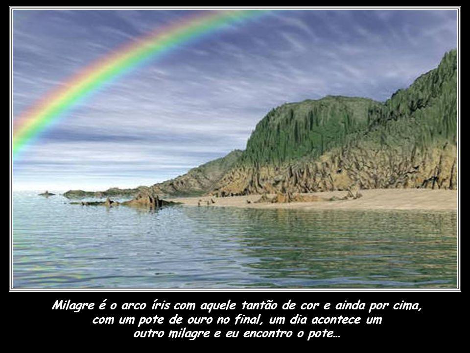 Milagre é o arco íris com aquele tantão de cor e ainda por cima,