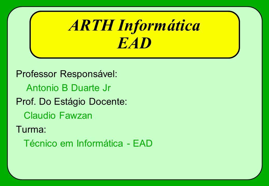 ARTH Informática EAD Professor Responsável: Antonio B Duarte Jr