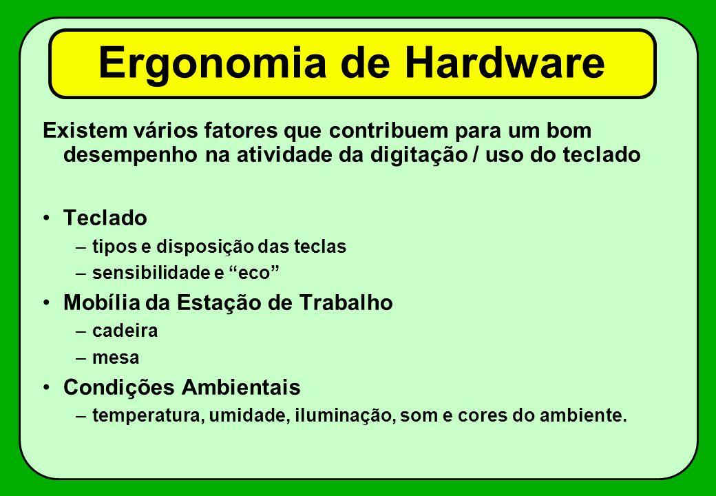 Ergonomia de Hardware Existem vários fatores que contribuem para um bom desempenho na atividade da digitação / uso do teclado.
