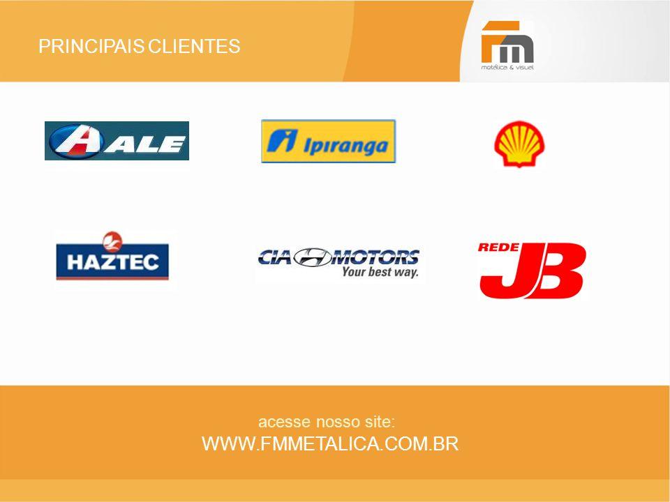 PRINCIPAIS CLIENTES acesse nosso site: WWW.FMMETALICA.COM.BR