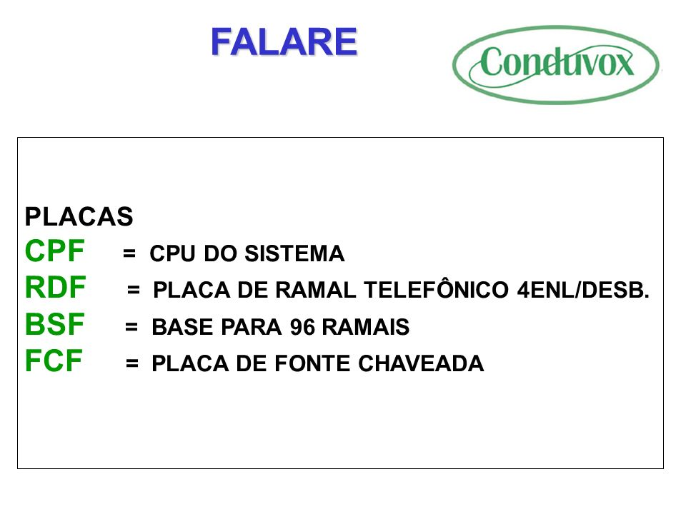 FALARE CPF = CPU DO SISTEMA RDF = PLACA DE RAMAL TELEFÔNICO 4ENL/DESB.