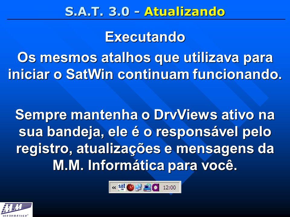 S.A.T. 3.0 - Atualizando Executando. Os mesmos atalhos que utilizava para iniciar o SatWin continuam funcionando.