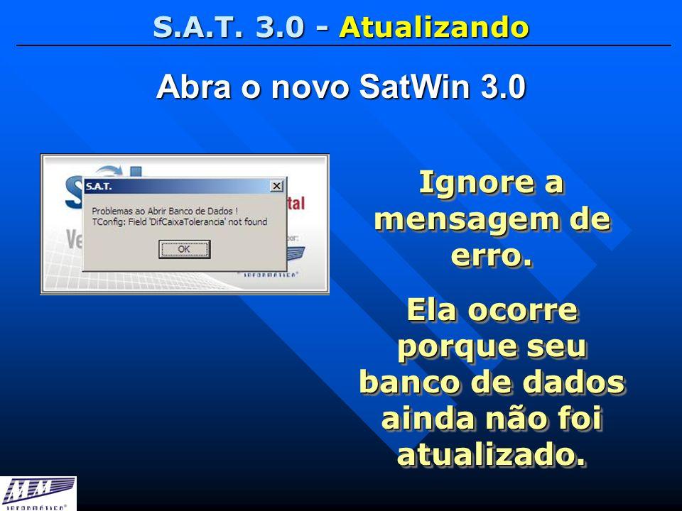 Abra o novo SatWin 3.0 Ignore a mensagem de erro.