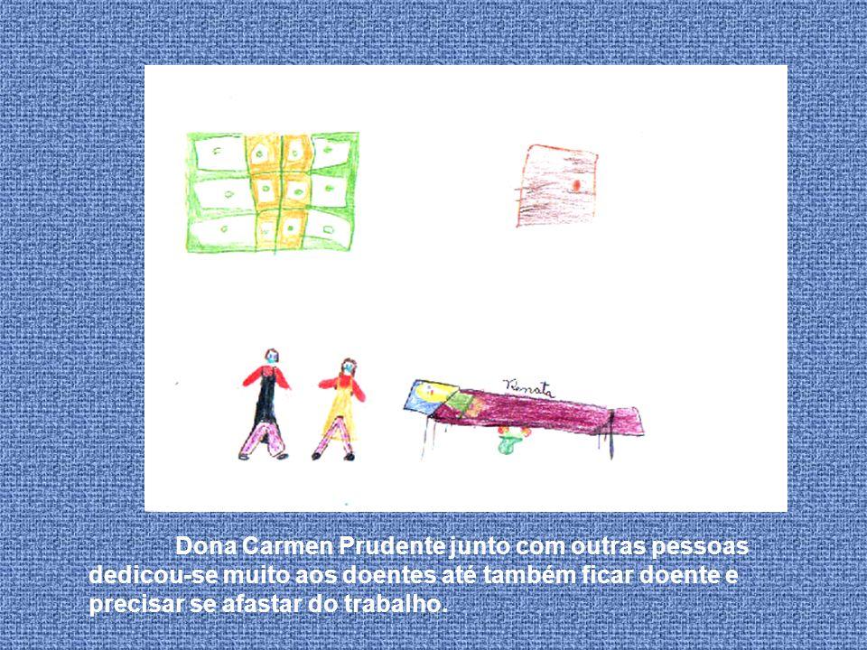 Dona Carmen Prudente junto com outras pessoas dedicou-se muito aos doentes até também ficar doente e precisar se afastar do trabalho.
