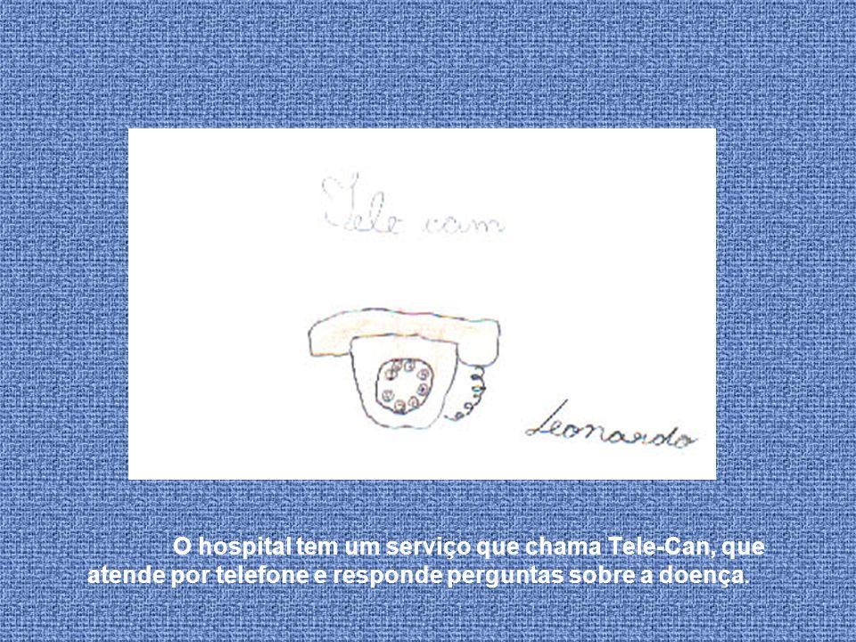 O hospital tem um serviço que chama Tele-Can, que atende por telefone e responde perguntas sobre a doença.
